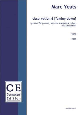 Marc Yeats: observation 6 [fawley down] quartet for piccolo, soprano saxophone, piano and percussion